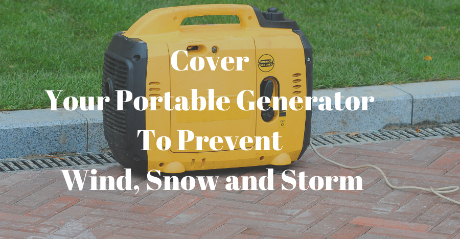 do i need to cover my portable generator