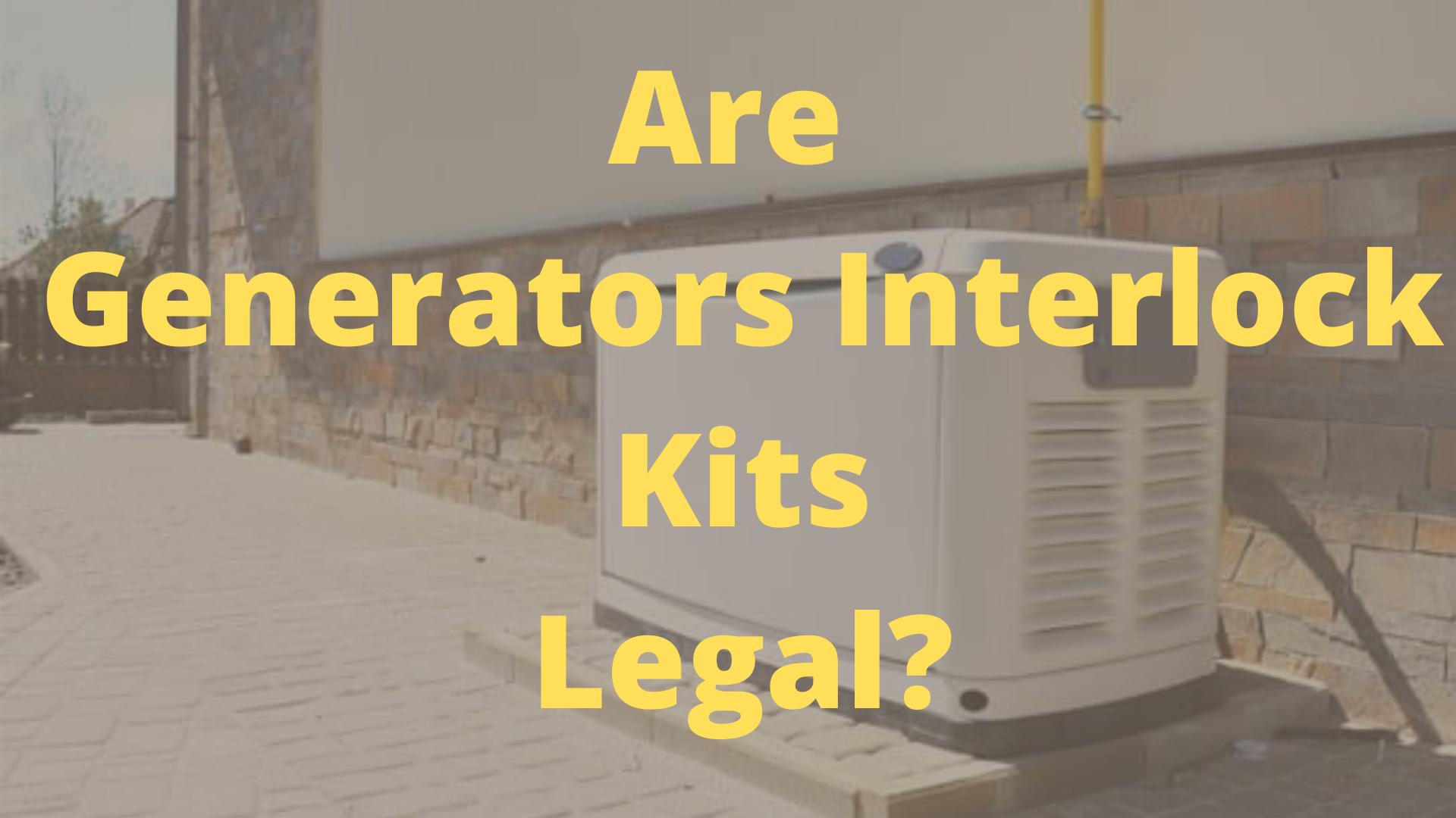 are generator interlock kits legal in florida, Michigan, California, New York, Virginia, Ohio, Texas, New Jersey, nc