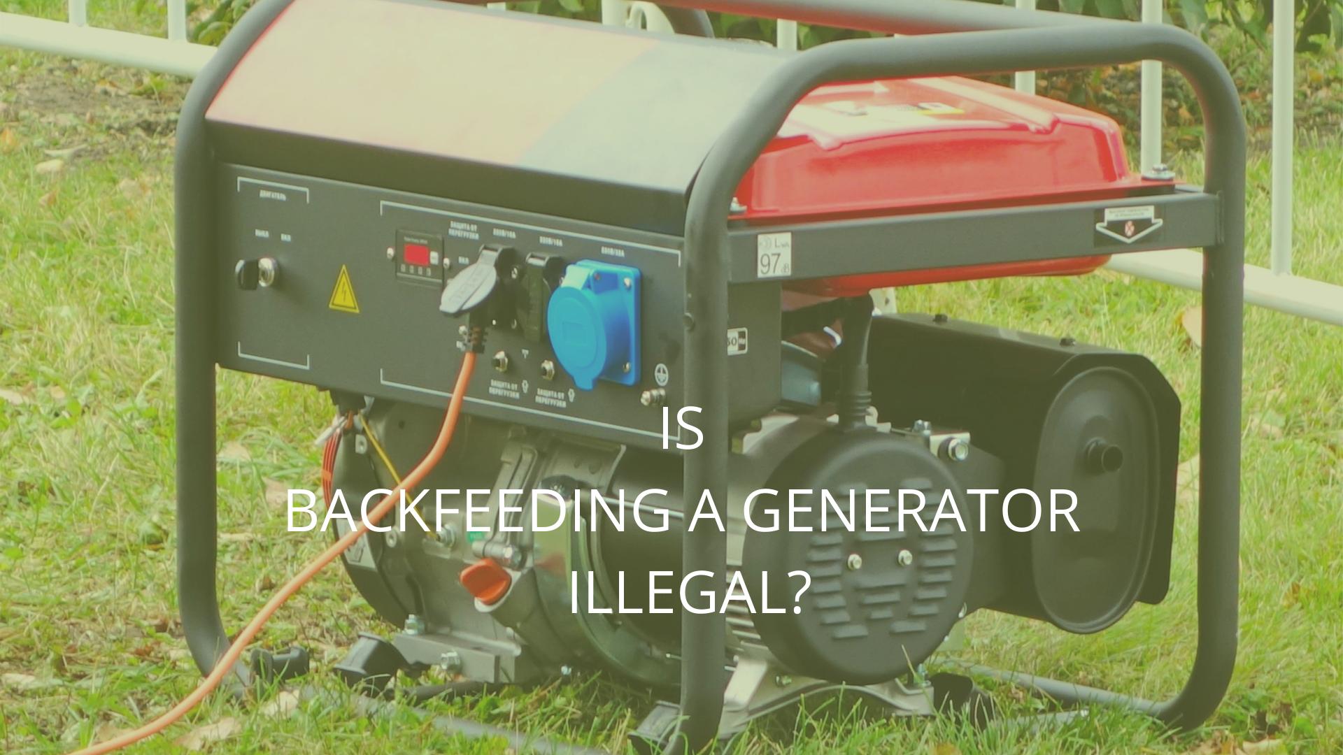 is backfeeding a generator illegal in michigan | california | florida