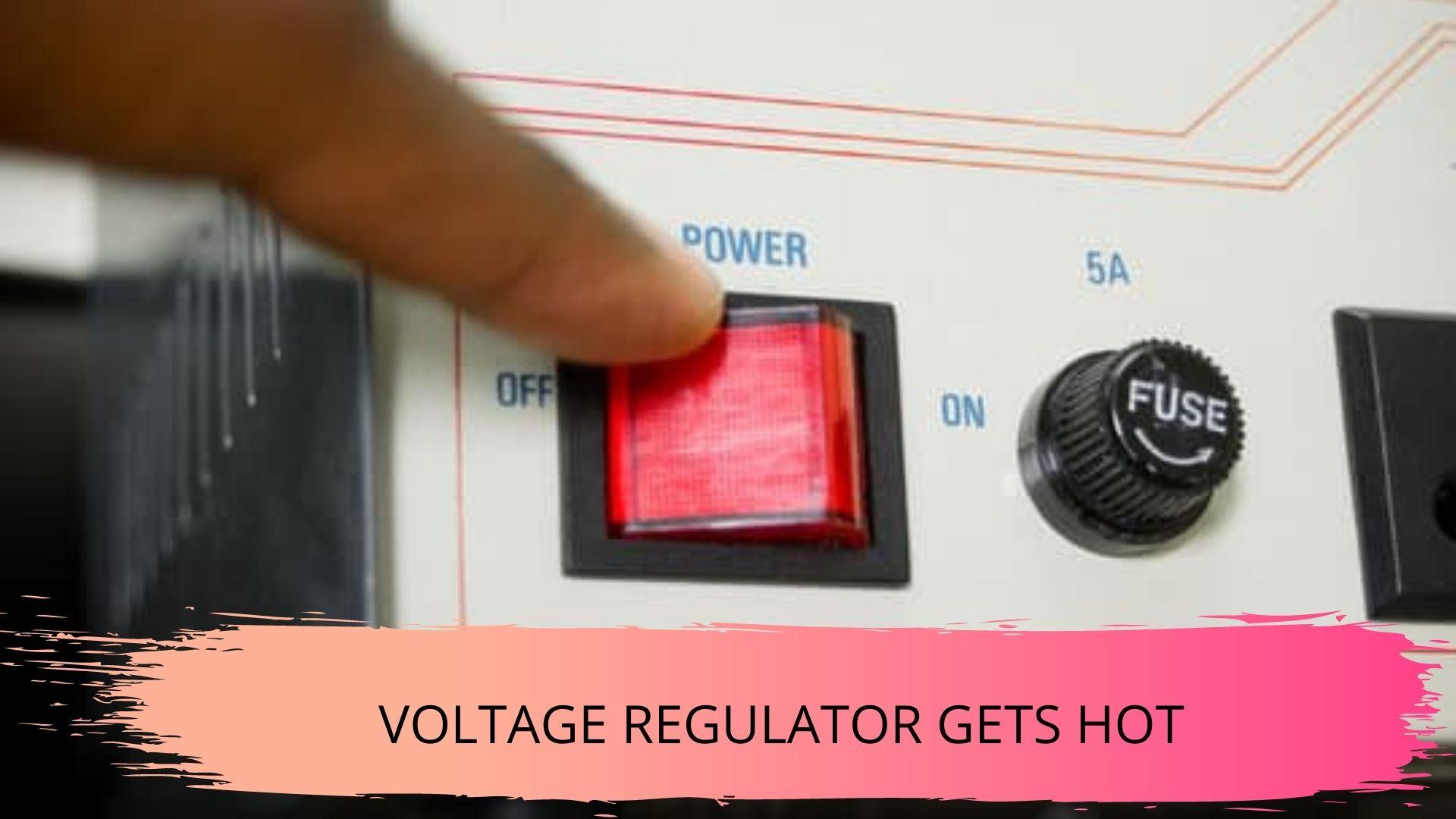 voltage regulators getting hot