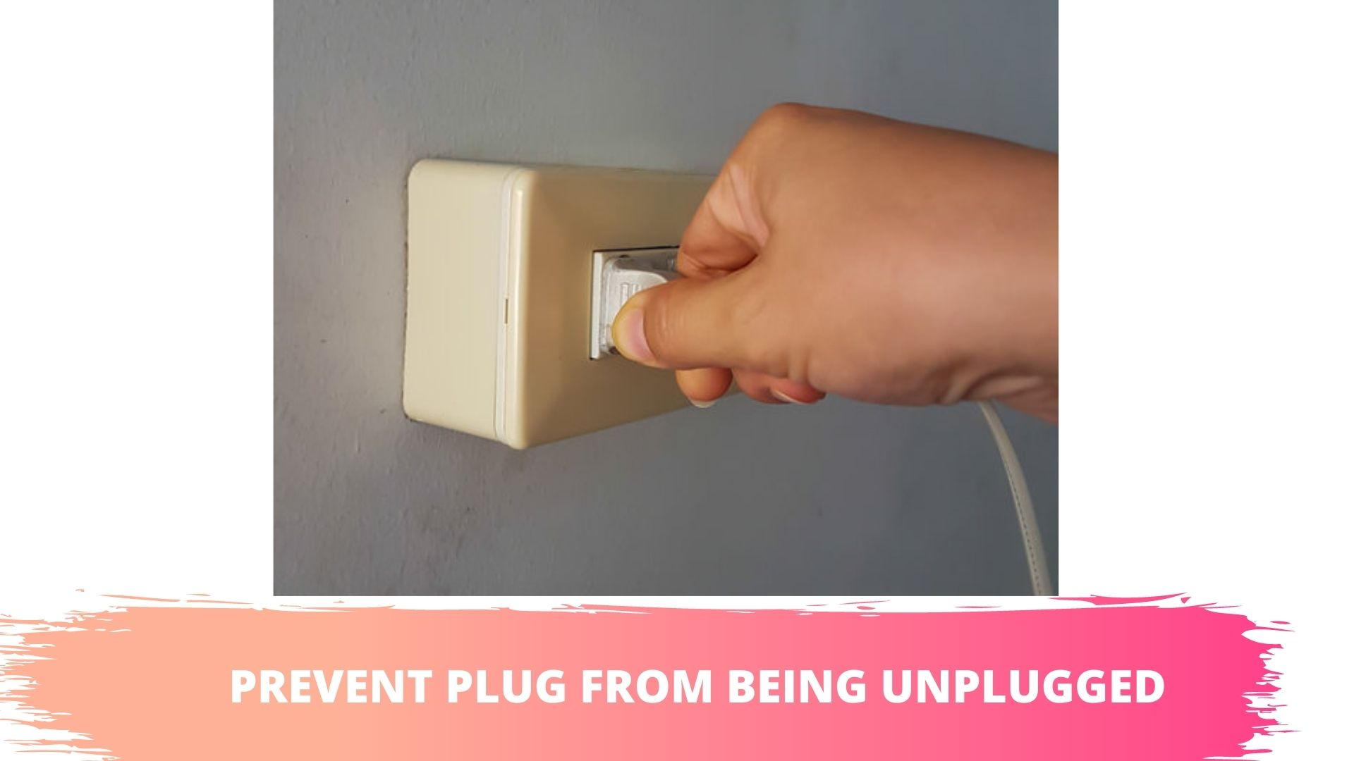 how do i stop my plug from being unplugged