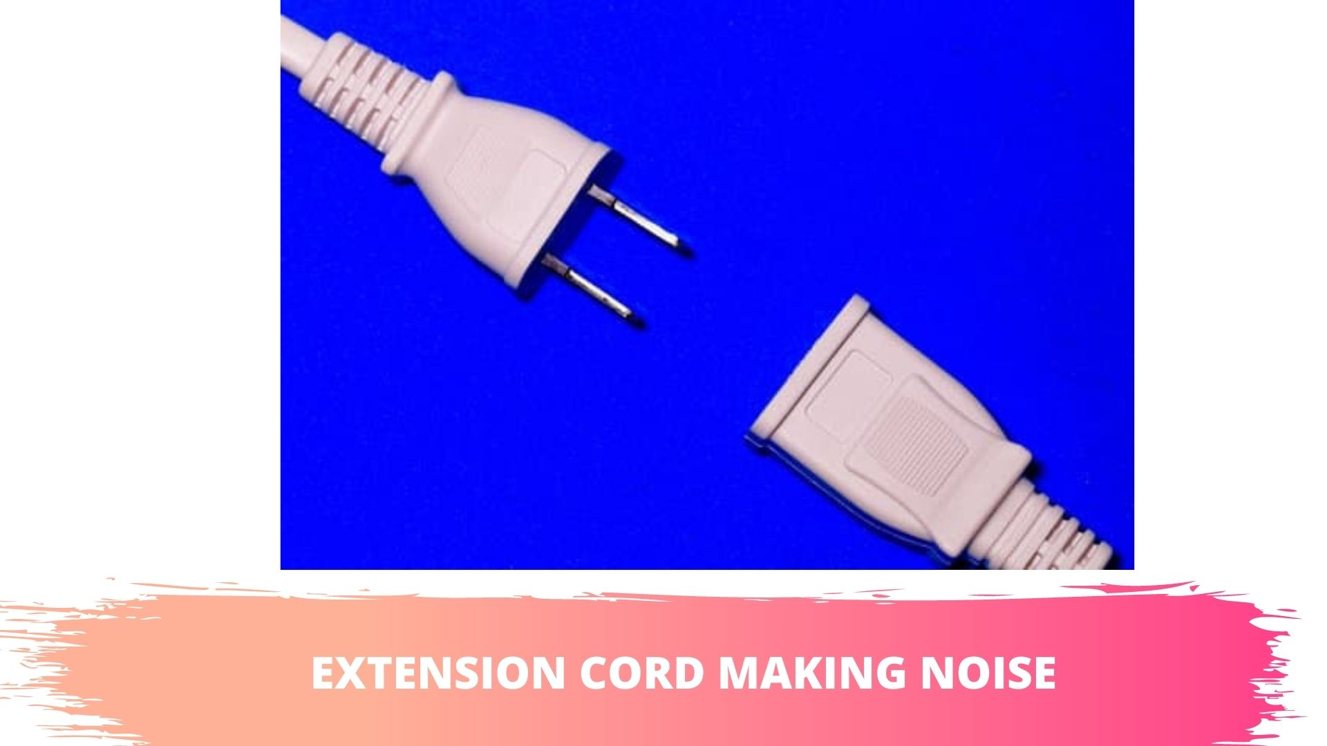 exension cord sparking, exploded, crackling, beeping, hissing noise